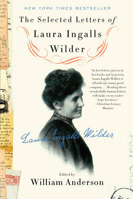 The Selected Letters of Laura Ingalls Wilder by William Anderson