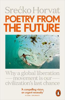 Poetry from the Future: Why a Global Liberation Movement Is Our Civilisation's Last Chance book
