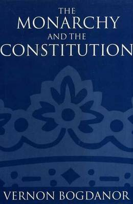 Monarchy and the Constitution by Vernon Bogdanor