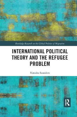 International Political Theory and the Refugee Problem by Natasha Saunders