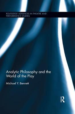 Analytic Philosophy and the World of the Play by Michael Y. Bennett