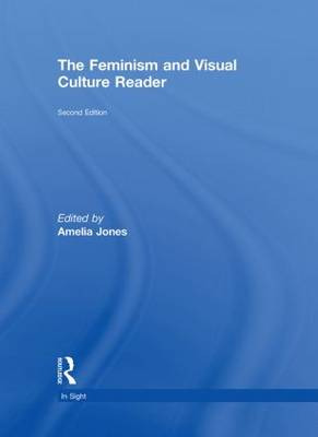 The Feminism and Visual Culture Reader by Amelia Jones
