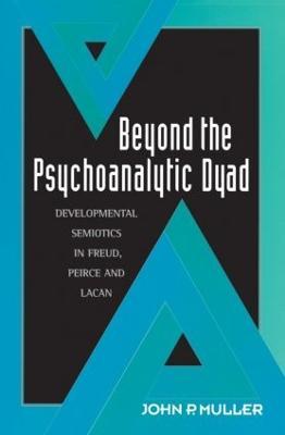 Beyond the Psychoanalytic Dyad by John P. Muller