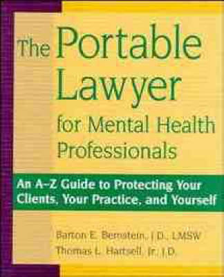The Portable Lawyer for Mental Health Professionals: An A-Z Guide to Protecting Your Clients, Your Practice and Yourself by Barton E. Bernstein