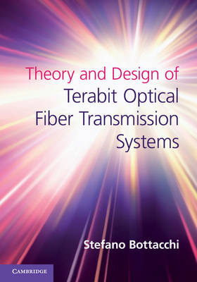 Theory and Design of Terabit Optical Fiber Transmission Systems by Stefano Bottacchi
