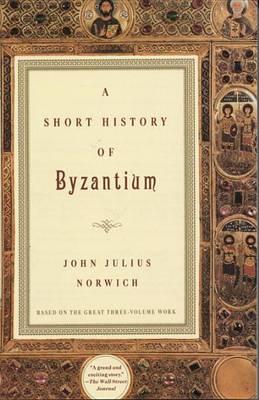 Short History of Byzantium by John Julius Norwich
