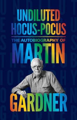 Undiluted Hocus-Pocus by Martin Gardner
