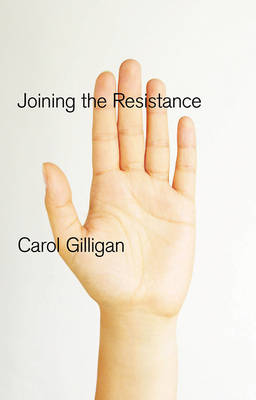 Joining the Resistance by Carol Gilligan