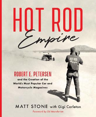 Hot Rod Empire: Robert E. Petersen and the Creation of the World's Most Popular Car and Motorcycle Magazines by Matt Stone