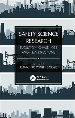 Safety Science Research: Evolution, Challenges and New Directions by Jean-Christophe Le Coze