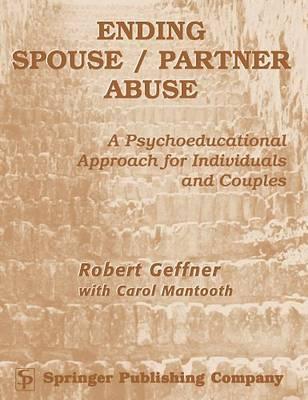 Ending Spouse/Partner Abuse by Robert Geffner