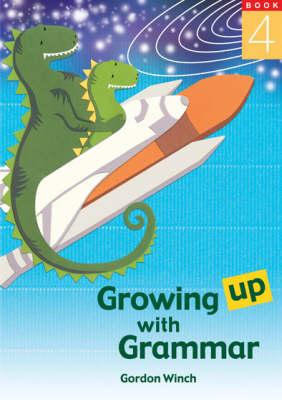 Growing up with Grammar  Bk. 4 by Gordon Winch