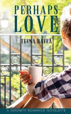 Perhaps Love by Teena Raffa