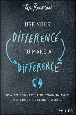 Use Your Difference to Make a Difference: How to Connect and Communicate in a Cross-Cultural World by Tayo Rockson
