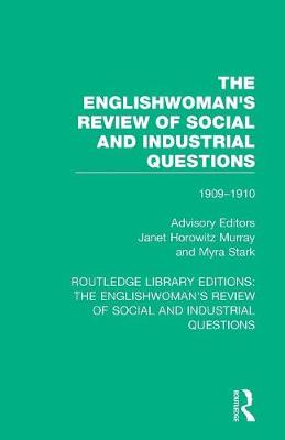 The Englishwoman's Review of Social and Industrial Questions: 1909-1910 by Janet Horowitz Murray