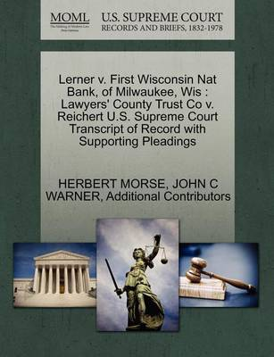 Lerner V. First Wisconsin Nat Bank, of Milwaukee, Wis: Lawyers' County Trust Co V. Reichert U.S. Supreme Court Transcript of Record with Supporting Pleadings by Herbert Morse