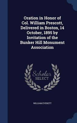 Oration in Honor of Col. William Prescott, Delivered in Boston, 14 October, 1895 by Invitation of the Bunker Hill Monument Association book