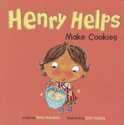 Henry Helps Make Cookies by Beth Bracken