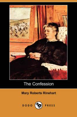 The Confession (Dodo Press) by Mary Roberts Rinehart