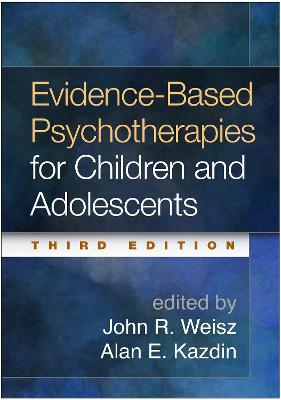 Evidence-Based Psychotherapies for Children and Adolescents, Third Edition by John R. Weisz