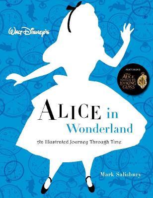 Walt Disney's Alice In Wonderland: An Illustrated Journey Through Time by Mark Salisbury