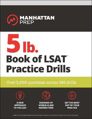 5 lb. Book of LSAT Practice  Drills: Over 5,000 questions across 180 drills by Manhattan Prep