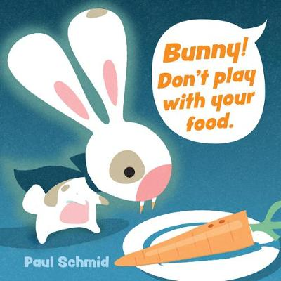Bunny! Don't Play with Your Food book