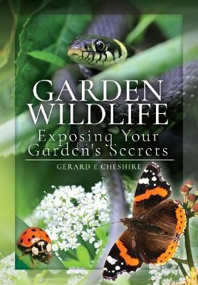 Garden Wildlife: Exposing Your Garden's Secrets by Gerard E. Cheshire