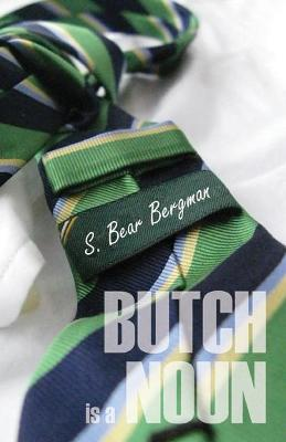 Butch Is A Noun by S. Bear Bergman