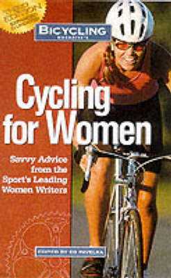 Cycling for Women: Savvy Advice from the Sport's Leading Women Writers by Bicycling Magazine