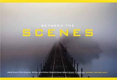Between the Scenes by Mr Jeffrey Michael  Bays