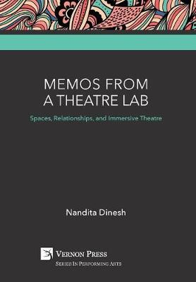 Memos from a Theatre Lab: Spaces, Relationships, and Immersive Theatre by Nandita Dinesh