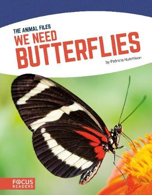 Animal Files: We Need Butterflies by Patricia Hutchison
