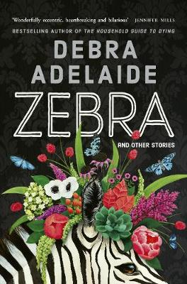Zebra: And Other Stories by Debra Adelaide
