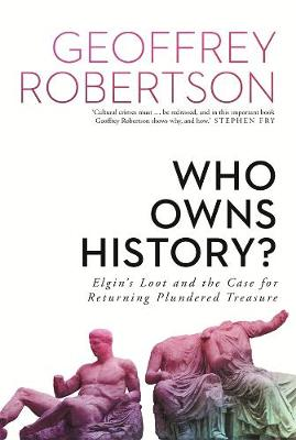 Who Owns History?: Elgin's Loot and the Case for Returning Plundered Treasure book