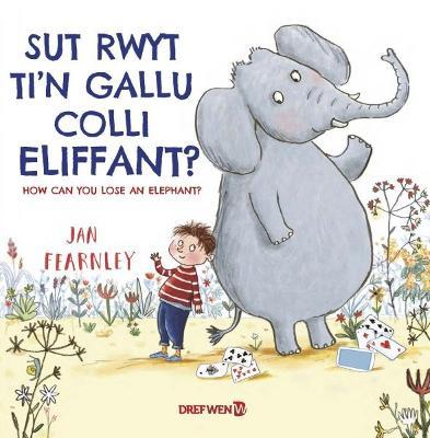 Sut Rwyt Ti'n Gallu Colli Eliffant? / How Can You Lose an Elephant? by Jan Fearnley
