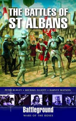 The Battles of  St. Albans: Battleground War of the Roses by Peter Burley