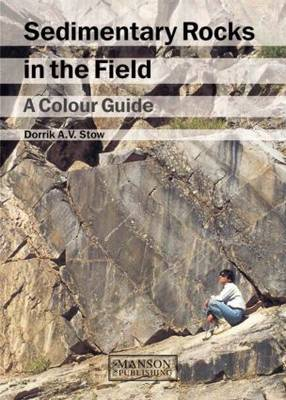 Sedimentary Rocks in the Field by Dorrik A. V. Stow