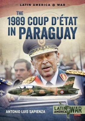 The 1989 Coup d'Etat in Paraguay: The End of a Long Dictatorship, 1954-1989 book