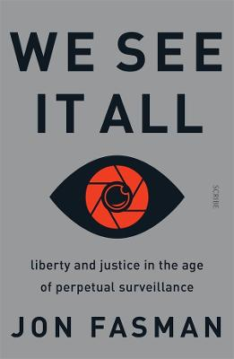 We See It All: liberty and justice in the age of perpetual surveillance book