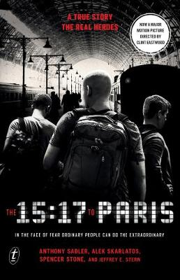 15:17 to Paris: In the Face of Fear Ordinary People Can Do the Extraordinary: Film Tie-In book