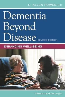 Dementia Beyond Disease by G. Allen Power