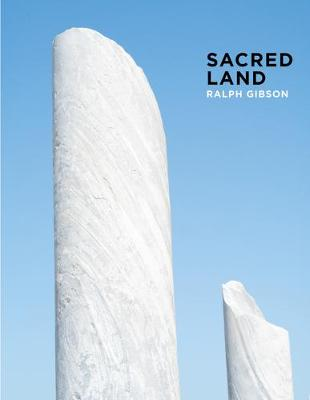 Ralph Gibson: Sacred Land: Israel Before and After Time by Ralph Gibson