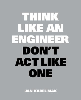 Think Like an Engineer, Don't Act Like One by Jan Karel Mak