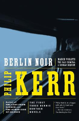Berlin Noir WITH March Violet, AND The Pale Criminal, AND A German Requiem by Philip Kerr
