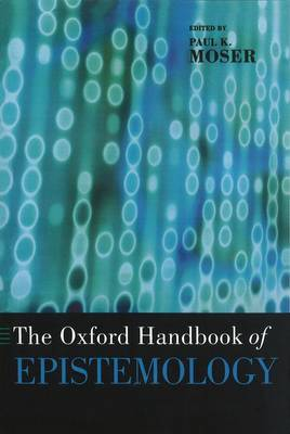 The Oxford Handbook of Epistemology by Paul K. Moser