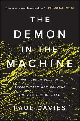 The Demon in the Machine: How Hidden Webs of Information Are Solving the Mystery of Life by Fellow Paul Davies