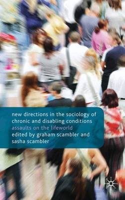New Directions in the Sociology of Chronic and Disabling Conditions by Sasha Scambler
