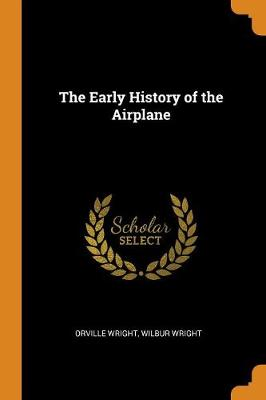 The Early History of the Airplane by Orville Wright