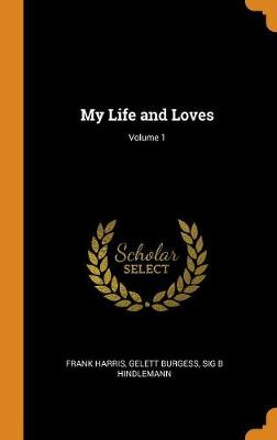 My Life and Loves; Volume 1 book